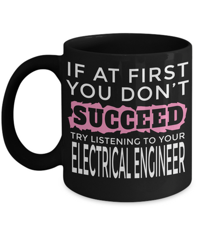 Funny Electrical Engineering Gifts - Electrical  Engineer Mug - If at First You Dont Succeed Try Listening To Your Electrical Engineer - Coffee Mug - YesECart