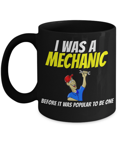 Auto Mechanic Gifts - Gifts For Mechanics - Gifts For A Mechanic - Mechanic Coffee Mug - I Was a Mechanic Before It Was Popular To Be One Black Mug - Coffee Mug - YesECart