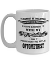 Best Optometrist Gifts For Woman - Eye Doctor Gifts - 15oz Eye Doctor Coffee Mug - Funny Eye Doctor Mug - It Cannot Be Inherited Nor Can It Ever Be Purchased I Have Earned It With My Blood Sweat And Tears I Own It Forever The Title Optometrist - Coffee Mug - YesECart