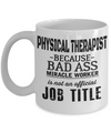 Best Physical Therapist Gifts - Funny Physical Therapist Mug - Physical Therapist Because Bad Ass Miracle Worker Is Not An Official Job Title - Coffee Mug - YesECart