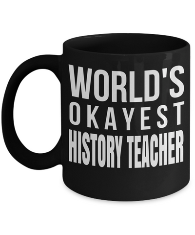 Best History Teacher Gifts - Funny History Teachers Mug - Worlds Okayest History Teacher Black Mug - Coffee Mug - YesECart