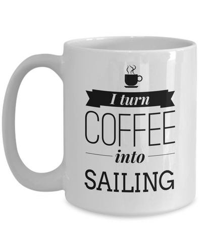 Captain Mug - 15oz Coffee Mug - Sailing Mug - Boating Mug - Sailing Gifts For Men - I Turn Coffee Into Sailing - Coffee Mug - YesECart