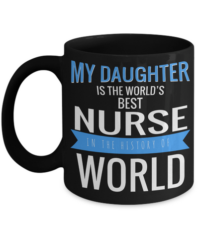 Best Nurse Gifts For Woman - Nurse Gifts - Funny Nurse Mug - My Daughter is The Worlds Best Nurse in The History of World - Coffee Mug - YesECart