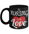Best Nurse Gifts For Woman - Nurse Gifts - Funny Nurse Mug - To Nursing is To Love - Coffee Mug - YesECart