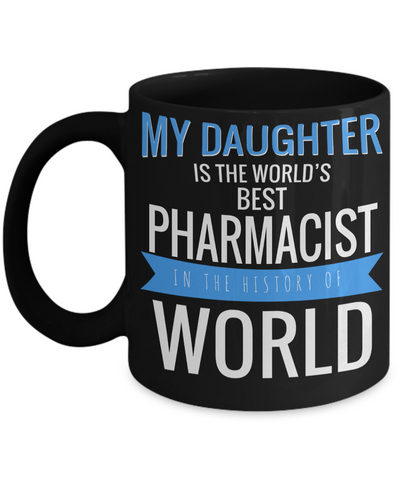 Funny Pharmacist Gifts For Women Or Men - Pharmacist Retirement Gift Idea - Funny Pharmacist Mug - My Daughter Is The Worlds Best Pharmacist In The History Of World - Coffee Mug - YesECart