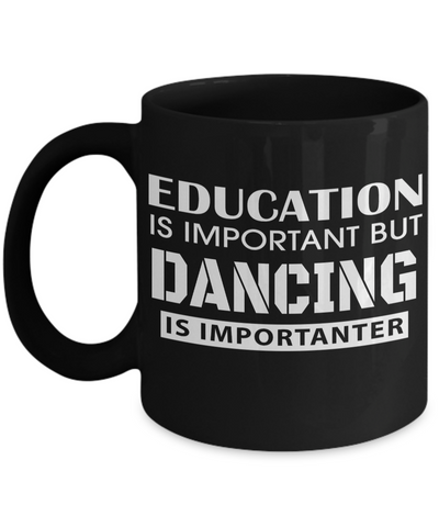 Dance Teacher Mug - Funny Dance Teacher Gifts - Education is Important But Dancing is Importanter Black Mug - Coffee Mug - YesECart