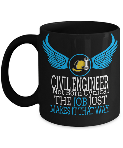 Funny Civil Engineering Gifts - Civil  Engineer Mug - Civil Engineer Not Born Cynical The Job Just Makes It That Way - Coffee Mug - YesECart