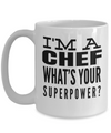 Cook Gift - 15oz Coffee Mug - Chef Mug - Culinary Gifts For Men - I Am A Chef Whats Your Superpower - Coffee Mug - YesECart