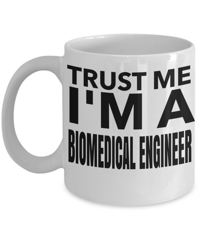 Funny Biomedical Engineering Gifts - Biomedical Engineer Mug - Trust Me I am a Biomedical Engineer - Coffee Mug - YesECart