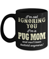 Black Pug Mug-Pug Dog Gifts-Black Pug Gifts-Pug Mom-I am No Ignoring You I am A Pug Mom and Can Not Hear Bullshit Anymore Black Mug - Coffee Mug - YesECart
