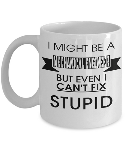 Funny Mechanical Engineering Gifts - Mechanical  Engineer Mug - I Might Be A Mechanical Engineer But Even I Cant Fix Stupid - Coffee Mug - YesECart