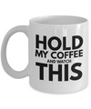 Funny - Hold My Coffee (White) - Coffee Mug - YesECart