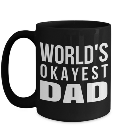 Best Dad 15oz Coffee Mug- Mugs For Dad - Number One Dad Mug - Dad Coffee Mug - Unique Gifts For Dad - Best Dad Gifts - Gift Ideas For Dad - Worlds Okayest Dad - Coffee Mug - YesECart