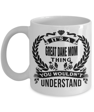 Great Dane Gifts-Great Dane Mug-Great Dane Mom-Its a Great Dane Mom Thing You Would Not Understand White Mug - Coffee Mug - YesECart