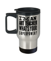 Art Teacher Travel Mug - Art Teacher Mug - I Am An Art Teacher Whats Your Superpower - Travel Mug - YesECart