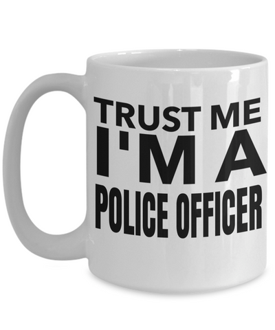 Funny Police Officer Gifts - Police Academy Graduation Gifts - Retired Police Officer Gifts - Police Mug - Trust Me I am a Police Officer White Mug - Coffee Mug - YesECart
