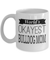 Bulldog Coffee Mug-English Bulldog Gifts-American Bulldog Gifts-Bulldog Mom-Worlds Okayest Bulldog Mom White Mug - Coffee Mug - YesECart