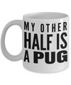 Black Pug Mug-Pug Dog Gifts-Black Pug Gifts-Pug Dad-My Other Half is a Pug White Mug - Coffee Mug - YesECart