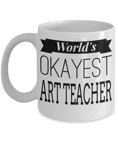 Art Teacher Gifts - Art Teacher Mug - Worlds Okayest Art Teacher White Mug - Coffee Mug - YesECart
