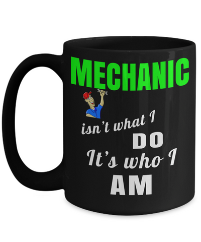 Auto Mechanic Gifts - Gifts For Mechanics - Gifts For A Mechanic - Mechanic Coffee Mug - Mechanic is Not What I Do It Is Who I Am Black Mug - Coffee Mug - YesECart