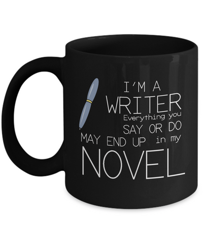I'm A Writer, Everything You Say Or Do May End Up In My Novel- Women Writers Best Coffee Mug- Unique Funny Gifts For Writers -Yesecart - Coffee Mug - YesECart