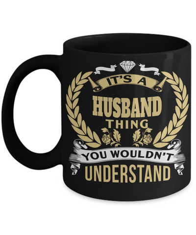 Husband Gifts From Wife - Anniversary Gifts For Husband - Birthday Gifts For Husband - Best Gift Ideas For Husband - Best Husband Coffee Mug - Its Husband Thing You Would Not Understand Black Mug - Coffee Mug - YesECart