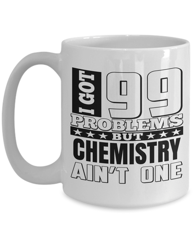 15oz Coffee Mug - Funny Chemical Engineering Gifts - Chemical Engineer Mug - I Got 99 Problems But Chemistry Are Not One - Coffee Mug - YesECart