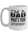 Best Dad 15oz Coffee Mug- Mugs For Dad - Number One Dad Mug - Dad Coffee Mug - Unique Gifts For Dad - Best Dad Gifts - Gift Ideas For Dad - I Am A Dad Whats Your Superpower - Coffee Mug - YesECart