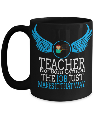 Best Teacher Mug - 15oz Teacher Coffee Mug - Teacher Gifts For Christmas - Funny Teacher Gift Ideas - Retirement Gifts For Teachers - Teacher Not Born Cynical The Job Just Makes It That Way - Coffee Mug - YesECart
