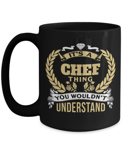 Cook Gift - 15oz Coffee Mug - Chef Mug - Culinary Gifts For Men - Its A Chef Thing You Would Not Understand - Coffee Mug - YesECart