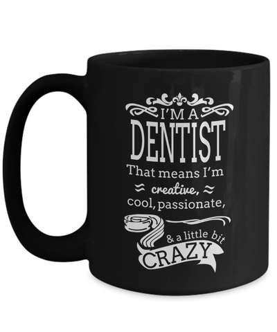 15oz Dentist Coffee Mug - Funny Dentist Mug - Gift For Dentist - Dentist Mug - I Am A Dentist That Means I Am Cool Passionate A Little Bit Crazy - Coffee Mug - YesECart