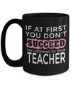 Best Teacher Mug - 15oz Teacher Coffee Mug - Teacher Gifts For Christmas - Funny Teacher Gift Ideas - Retirement Gifts For Teachers - If At First You Do Not Succeed Try Listening To Your Teacher - Coffee Mug - YesECart