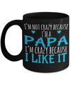 Best Papa Mug - Best Papa Gift Ideas - Nana Papa Gifts -Best Grandpa Gifts - I am Not Crazy Because I am a Papa I am Crazy Because I Like It Black Mug - Coffee Mug - YesECart
