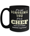 Cook Gift - 15oz Coffee Mug - Chef Mug - Culinary Gifts For Men - I Am Not Ignoring You I Am A Chef And Cant Hear Bullshit Anymore - Coffee Mug - YesECart