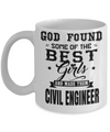 Funny Civil Engineering Gifts - Civil  Engineer Mug - God Found Some Of The Best Girls And Made Them Civil Engineer - Coffee Mug - YesECart