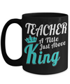 Best Teacher Mug - 15oz Teacher Coffee Mug - Teacher Gifts For Christmas - Funny Teacher Gift Ideas - Retirement Gifts For Teachers - Teacher A Title Just Above King - Coffee Mug - YesECart