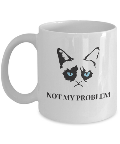 Grumpy Cat Mug - Grumpy Cat Gifts- Not My Problem - Coffee Mug - YesECart