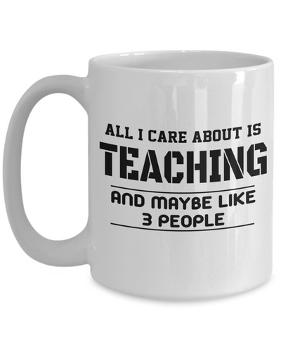 Best Teacher Mug - 15oz Teacher Coffee Mug - Teacher Gifts For Christmas - Funny Teacher Gift Ideas - Retirement Gifts For Teachers - All I Care About Is Teaching And Maybe Like 3 People - Coffee Mug - YesECart