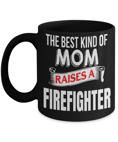 Firefighter Gifts For Women - Funny Firefighter Gifts For Girlfriends - Firefighter Girlfriend Gifts - Firefighter Mug - The Best Kind of Mom Raises a Firefighter Black Mug - Coffee Mug - YesECart