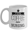 Best Nurse Gifts For Woman - Nurse Gifts - Funny Nurse Mug - I Turn Coffee Into Nursing - Coffee Mug - YesECart