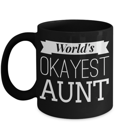 Great Aunt Mug - Best Aunt Mug - Great Aunt Gifts - Birthday Gift For Aunt - Aunt and Niece Gifts - Aunt Gifts From Nephew - Worlds Okayest Aunt Black Mug - Coffee Mug - YesECart
