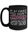 Best History Teacher Mug - 15oz History Teacher Coffee Mug -Teacher Gifts For Christmas - If At First You Do Not Succeed Try Listening To Your History Teacher - Coffee Mug - YesECart