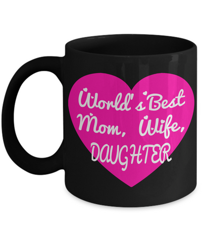 Daughter Mug -mother To Daughter Gifts - Gifts For Daughter In Law - Worlds Best Mom Wife Daughter Black Mug - Coffee Mug - YesECart