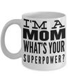 Funny Coffee Mugs For Mom -best Mom Mugs Coffee - Mom Coffee Mug-cheap Gift Ideas For Mom - Funny Gifts For Mom - Birthday Gift Mom - Mugs For Mom - I am a Mom Whats Your Superpower White Mug - Coffee Mug - YesECart