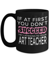 Art Teacher Gifts - Art Teacher Mug - 15oz Coffee Mug - If At First You Dont Succeed Try Listening To Your Art Teacher - Coffee Mug - YesECart