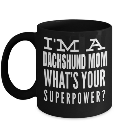 Dachshund Mom-Dachshund Mug Coffee-Gifts For Dachshund Lovers-I am a Dachshund Mom Whats Your Superpower Black Mug - Coffee Mug - YesECart