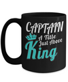 Captain Mug - 15oz Coffee Mug - Sailing Mug - Boating Mug - Sailing Gifts For Men - Captain A Title Just Above King - Coffee Mug - YesECart