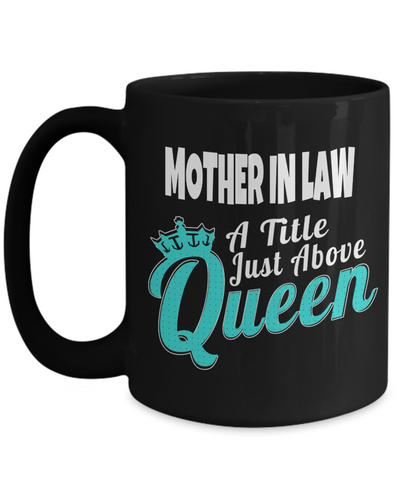 vBest Gifts For Mother In Law - Mother In Law Mug - 15 oz Mother In Law Coffe Mug - Funny Mother In Law Gifts Ideas - Mother In Law A Title Just Above Queen - Coffee Mug - YesECart