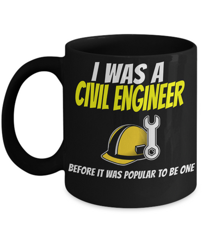 Funny Civil Engineering Gifts - Civil  Engineer Mug - I Was A Civil Engineer Before It Was Popular To Be One - Coffee Mug - YesECart