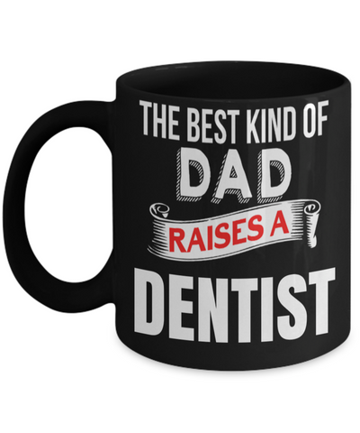 Funny Dentist Gifts - Gift For Dentist - Dentist Mug - The Best Kind Of Dad Raises A Dentist - Coffee Mug - YesECart